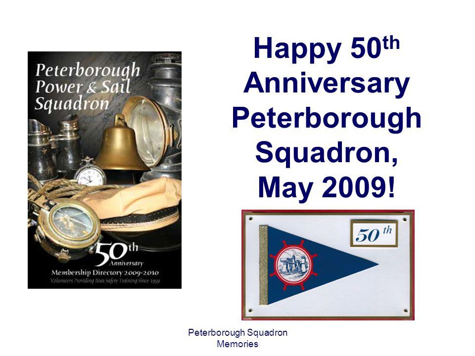 Peterborough Squadron Memories Happy 50 th Anniversary Peterborough Squadron, May 2009!