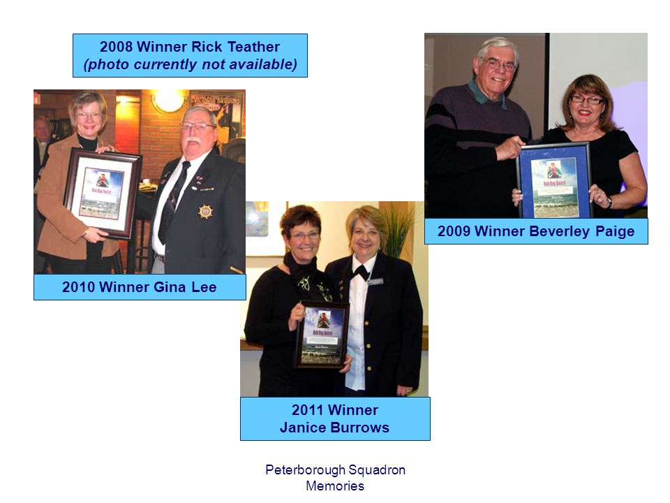 Peterborough Squadron Memories 2008 Winner Rick Teather (photo currently not available) 2009 Winner Beverley Paige 2010 Winner Gina Lee 2011 Winner Janice Burrows