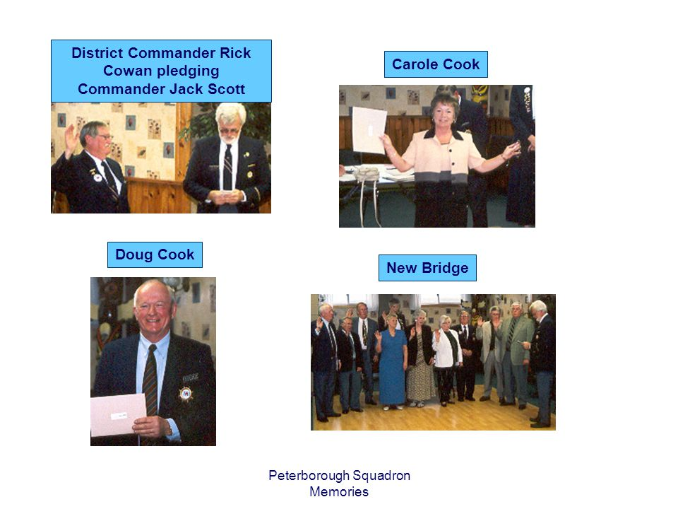 Peterborough Squadron Memories District Commander Rick Cowan pledging Commander Jack Scott Doug Cook Carole Cook New Bridge