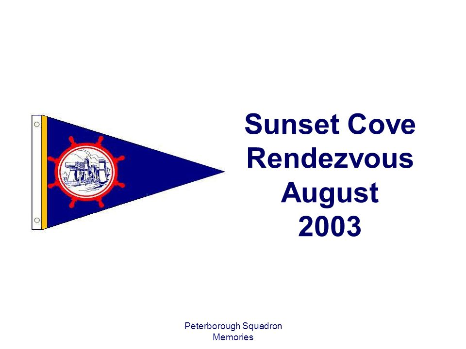 Peterborough Squadron Memories Sunset Cove Rendezvous August 2003