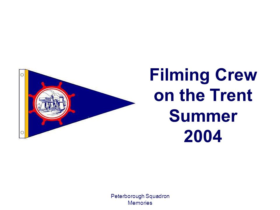 Peterborough Squadron Memories Filming Crew on the Trent Summer 2004