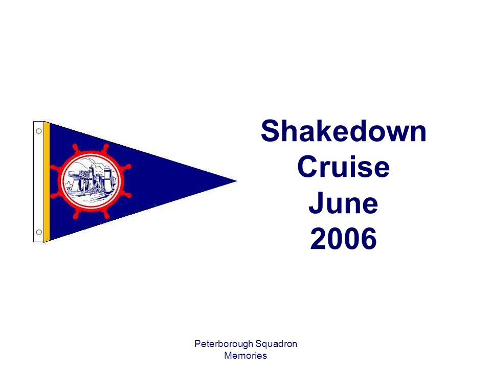 Peterborough Squadron Memories Shakedown Cruise June 2006