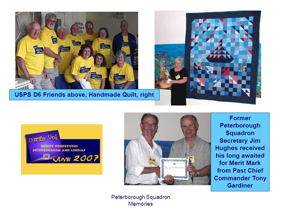 Peterborough Squadron Memories USPS D6 Friends above, Handmade Quilt, right Former Peterborough Squadron Secretary Jim Hughes received his long awaite