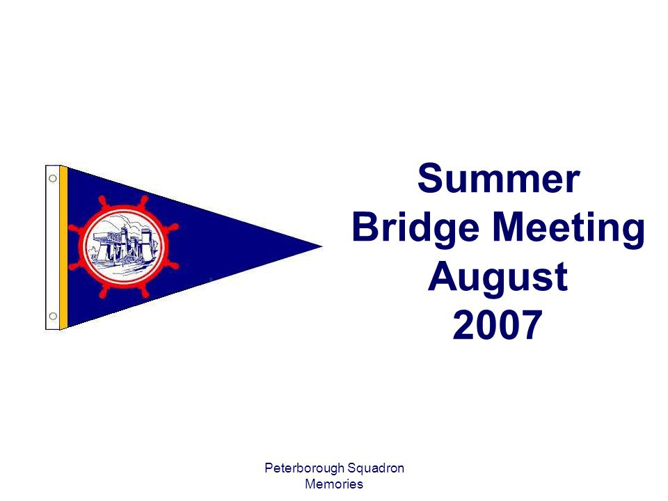 Peterborough Squadron Memories Summer Bridge Meeting August 2007