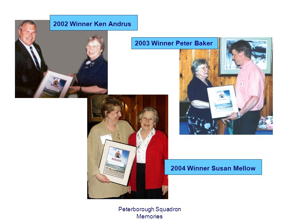 Peterborough Squadron Memories 2003 Winner Peter Baker 2002 Winner Ken Andrus 2004 Winner Susan Mellow