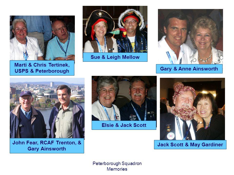 Peterborough Squadron Memories Marti & Chris Tertinek, USPS & Peterborough Sue & Leigh Mellow Gary & Anne Ainsworth Elsie & Jack Scott Jack Scott & May Gardiner John Fear, RCAF Trenton, & Gary Ainsworth