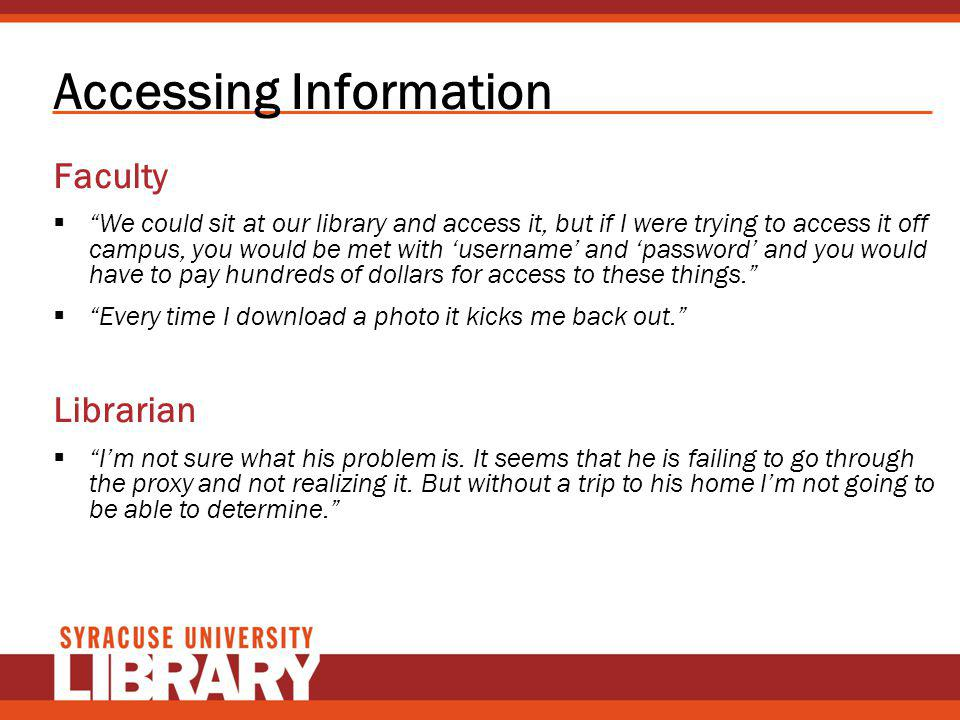 Accessing Information Faculty We could sit at our library and access it, but if I were trying to access it off campus, you would be met with username