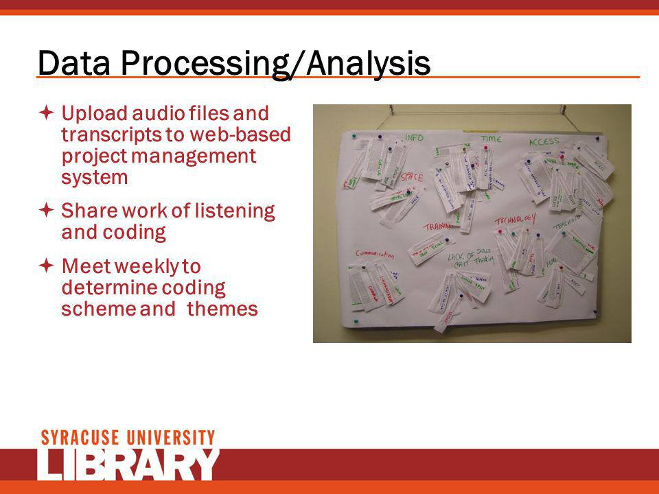 Data Processing/Analysis Upload audio files and transcripts to web-based project management system Share work of listening and coding Meet weekly to d