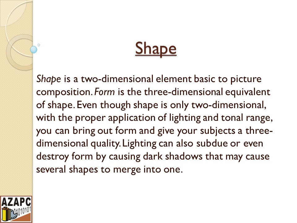 Shape Shape is a two-dimensional element basic to picture composition.