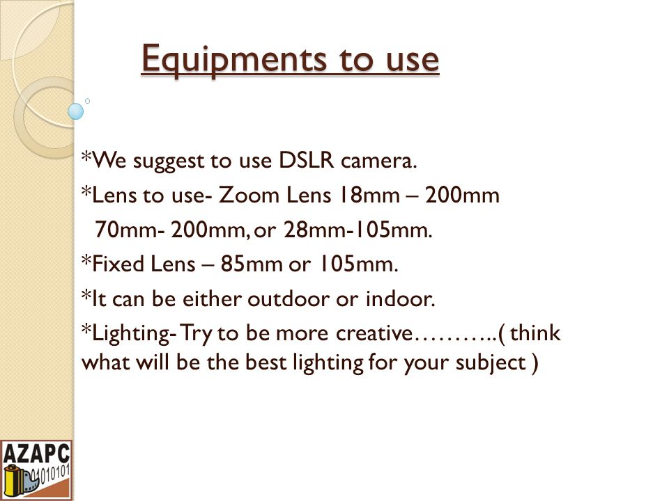 Equipments to use *We suggest to use DSLR camera.