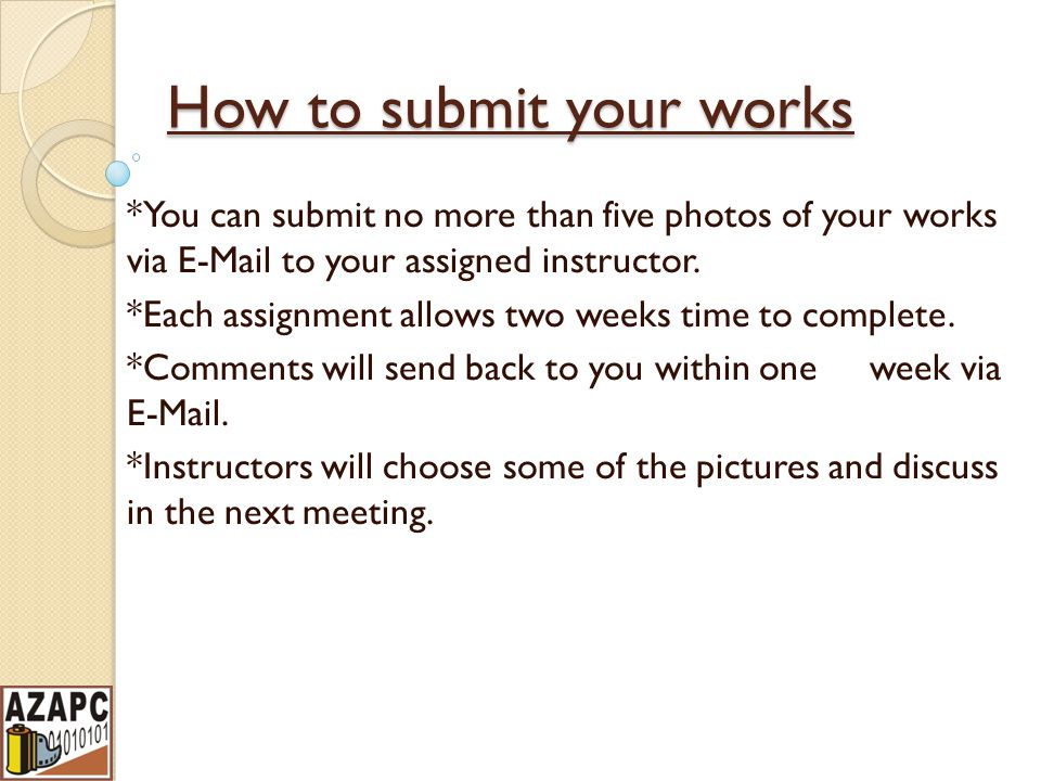 How to submit your works *You can submit no more than five photos of your works via E-Mail to your assigned instructor.
