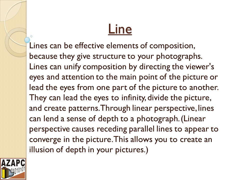 Line Lines can be effective elements of composition, because they give structure to your photographs.