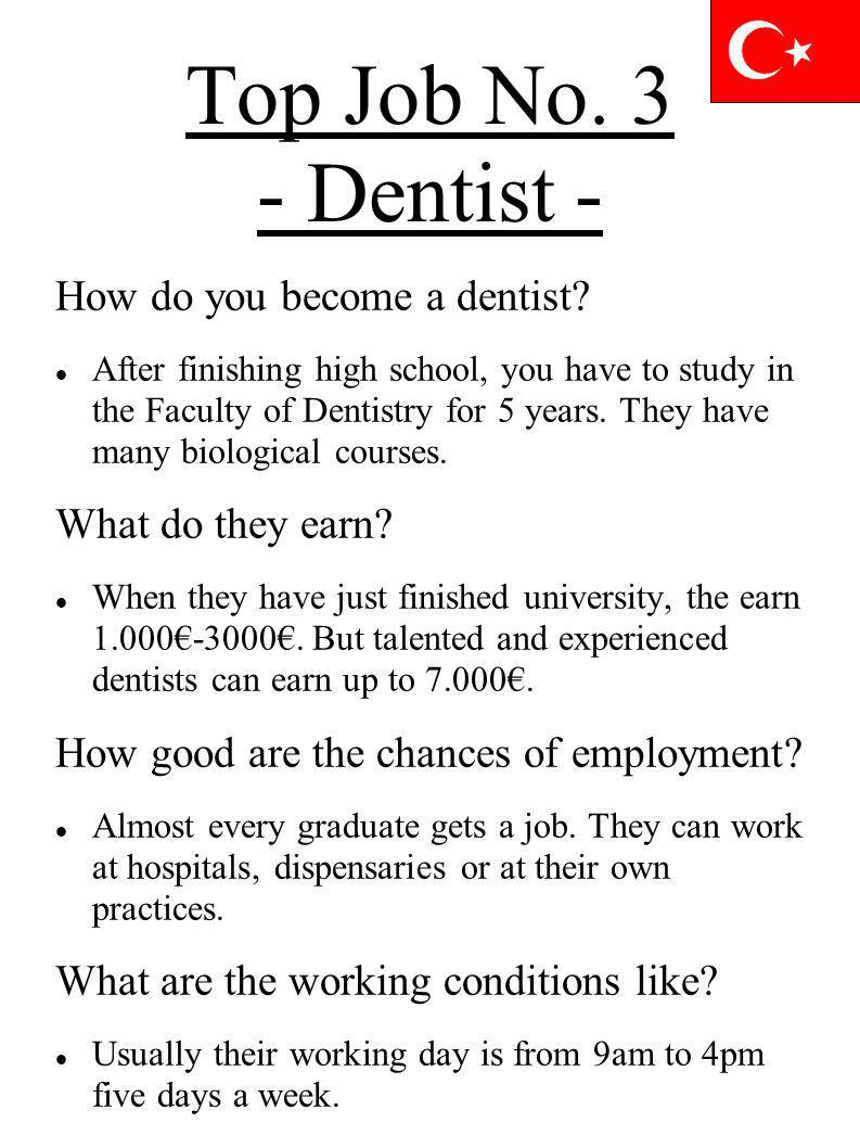 Top Job No. 3 - Dentist - How do you become a dentist? After finishing high school, you have to study in the Faculty of Dentistry for 5 years. They ha