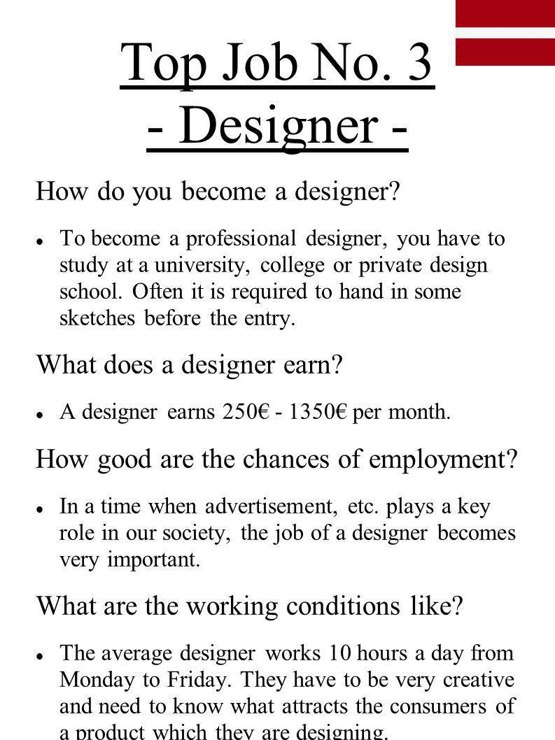 Top Job No. 3 - Designer - How do you become a designer? To become a professional designer, you have to study at a university, college or private desi