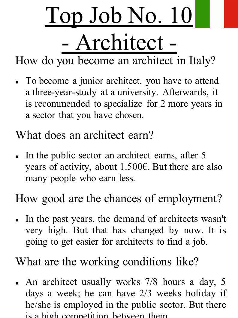Top Job No. 10 - Architect - How do you become an architect in Italy? To become a junior architect, you have to attend a three-year-study at a univers
