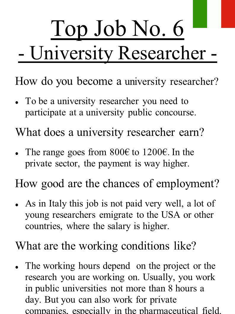 Top Job No. 6 - University Researcher - How do you become a university researcher? To be a university researcher you need to participate at a universi