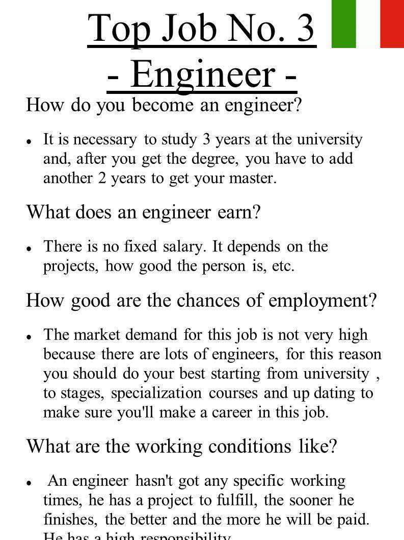 Top Job No. 3 - Engineer - How do you become an engineer? It is necessary to study 3 years at the university and, after you get the degree, you have t
