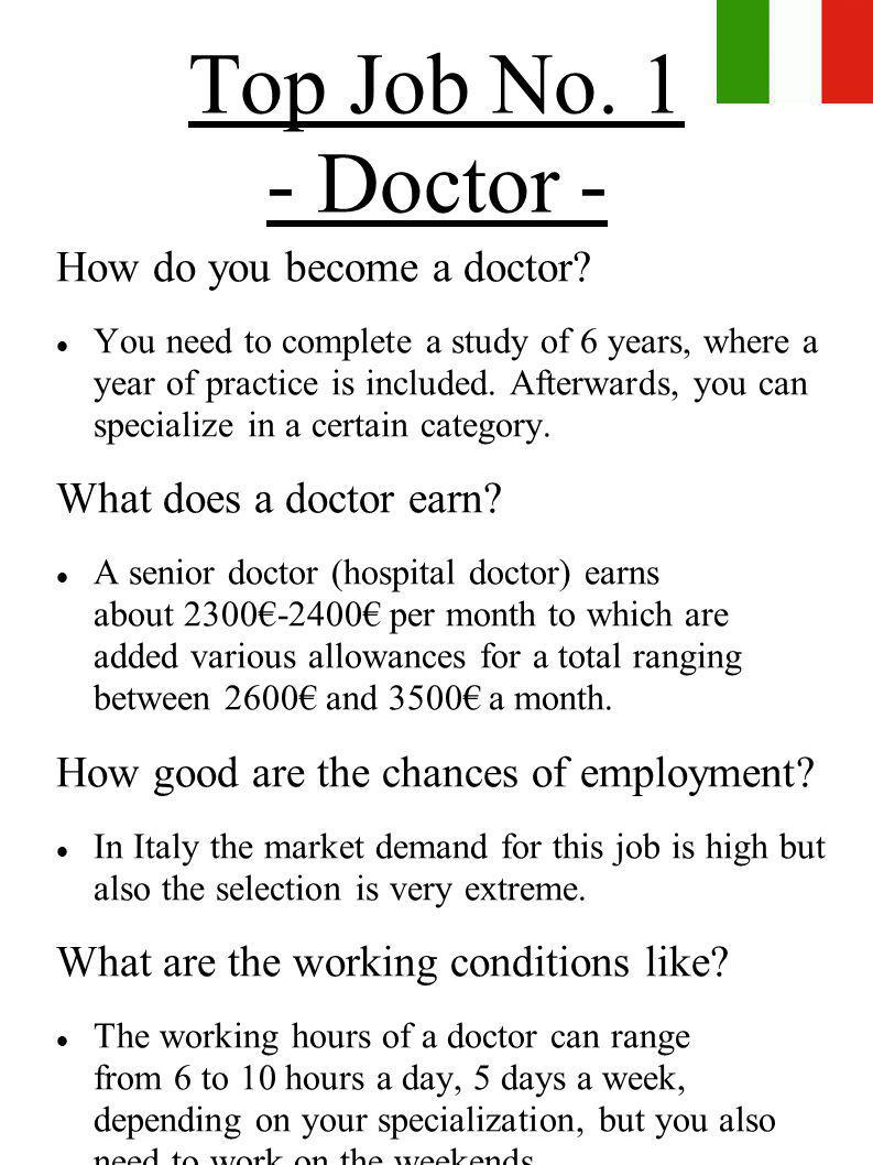 Top Job No. 1 - Doctor - How do you become a doctor? You need to complete a study of 6 years, where a year of practice is included. Afterwards, you ca