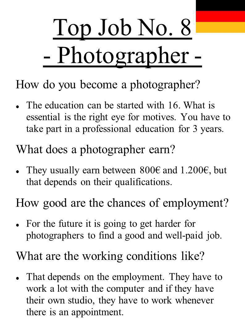 Top Job No. 8 - Photographer - How do you become a photographer? The education can be started with 16. What is essential is the right eye for motives.
