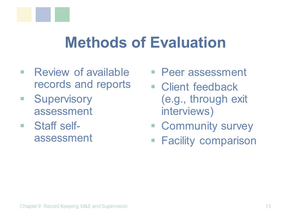 Methods of Evaluation Review of available records and reports Supervisory assessment Staff self- assessment Peer assessment Client feedback (e.g., thr