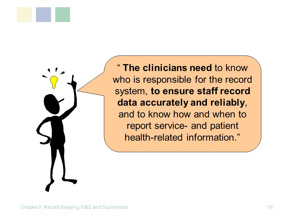 Chapter 9: Record Keeping, M&E and Supervision16 The clinicians need to know who is responsible for the record system, to ensure staff record data acc