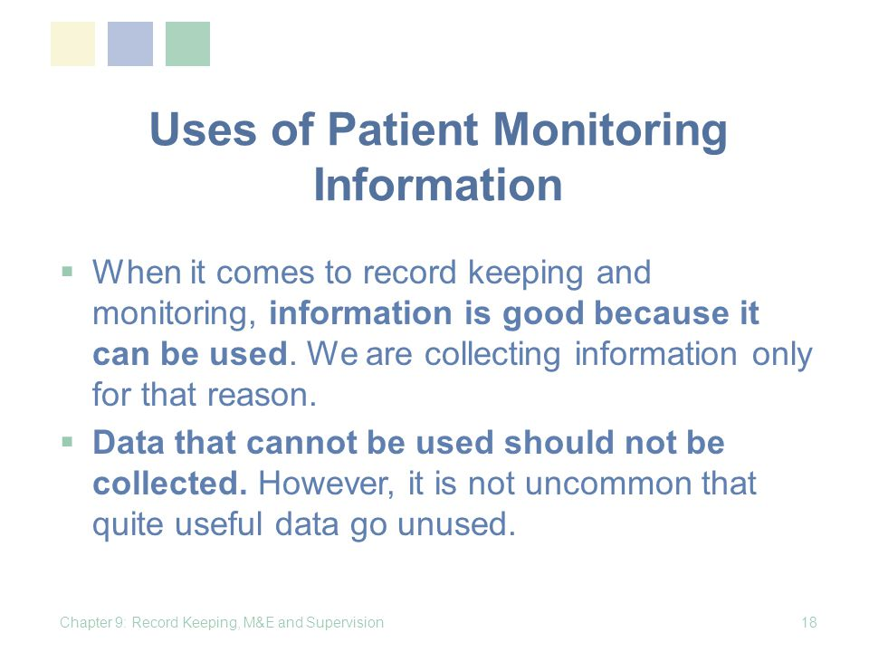 Uses of Patient Monitoring Information When it comes to record keeping and monitoring, information is good because it can be used.