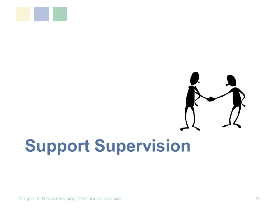 Support Supervision Chapter 9: Record Keeping, M&E and Supervision19