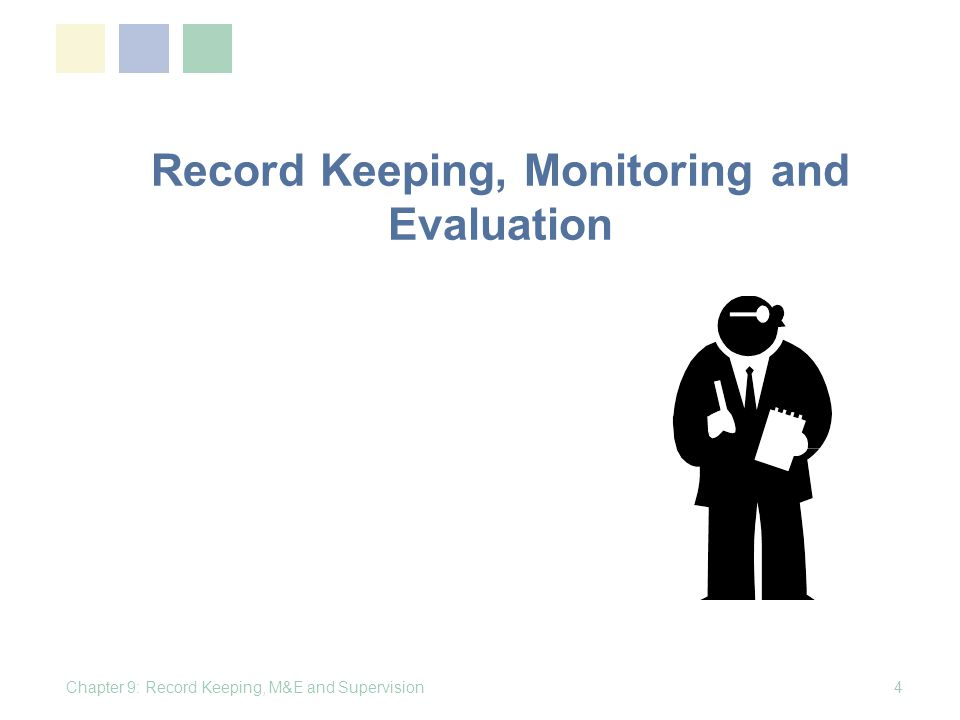 Record Keeping, Monitoring and Evaluation Chapter 9: Record Keeping, M&E and Supervision4