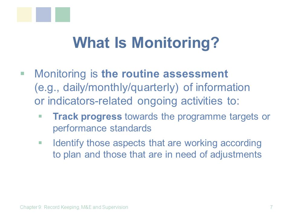 What Is Monitoring? Monitoring is the routine assessment (e.g., daily/monthly/quarterly) of information or indicators-related ongoing activities to: T
