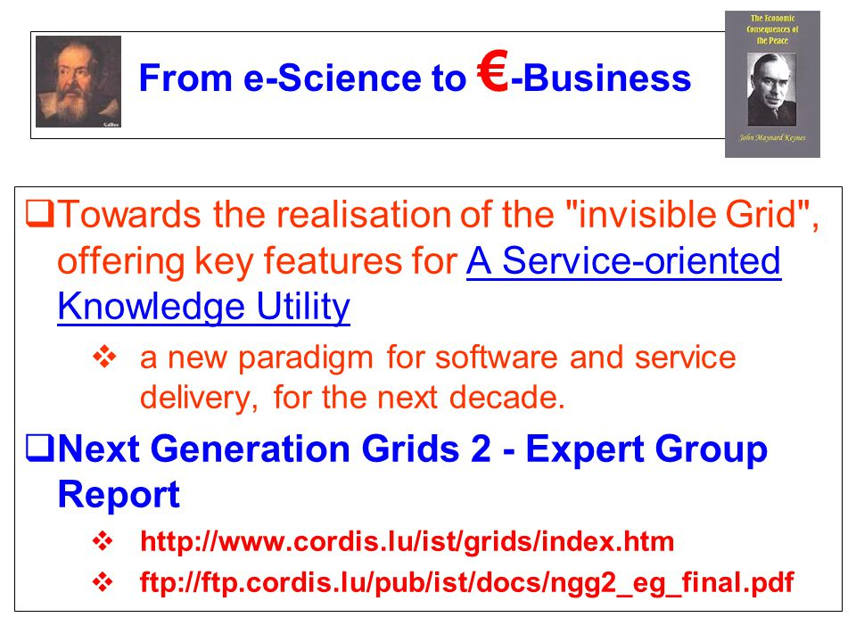 From e-Science to -Business Towards the realisation of the invisible Grid , offering key features for A Service-oriented Knowledge Utility a new paradigm for software and service delivery, for the next decade.