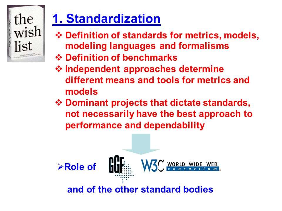 1. Standardization Definition of standards for metrics, models, modeling languages and formalisms Definition of benchmarks Independent approaches dete