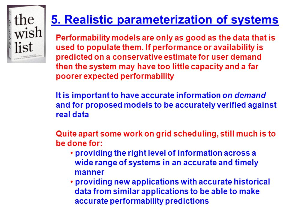 5. Realistic parameterization of systems Performability models are only as good as the data that is used to populate them. If performance or availabil