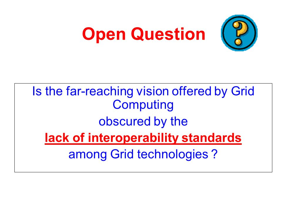 Is the far-reaching vision offered by Grid Computing obscured by the lack of interoperability standards among Grid technologies .