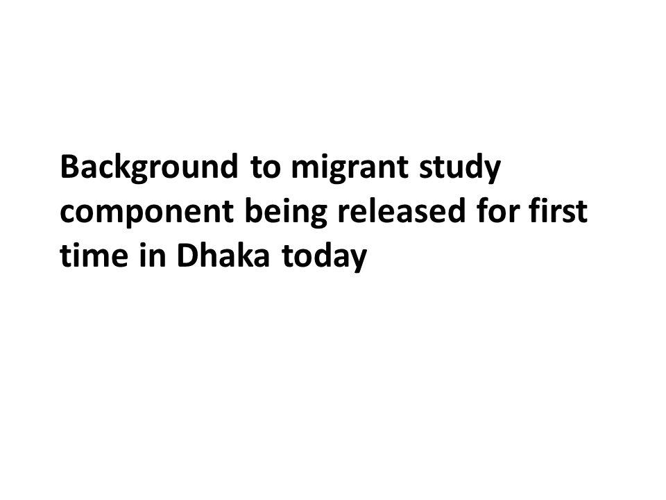 Background to migrant study component being released for first time in Dhaka today