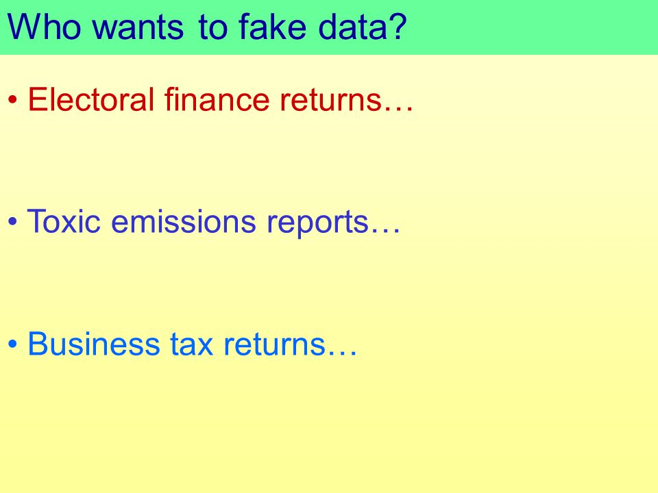 Who wants to fake data Electoral finance returns… Toxic emissions reports… Business tax returns…