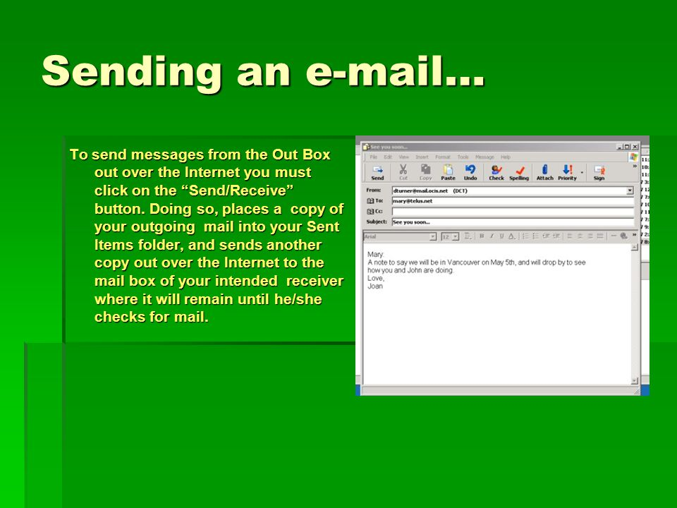 Sending an e-mail… To send messages from the Out Box out over the Internet you must click on the Send/Receive button.