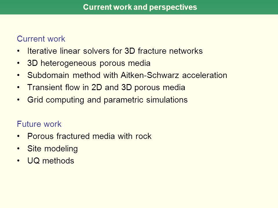Current work and perspectives Current work Iterative linear solvers for 3D fracture networks 3D heterogeneous porous media Subdomain method with Aitke