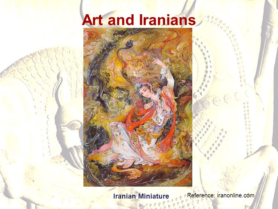 Art and Iranians Reference: iranonline.com Iranian Miniature