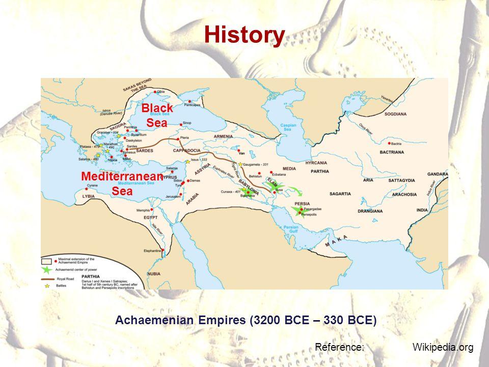 History Achaemenian Empires (3200 BCE – 330 BCE) Reference: Wikipedia.org Mediterranean Sea Black Sea