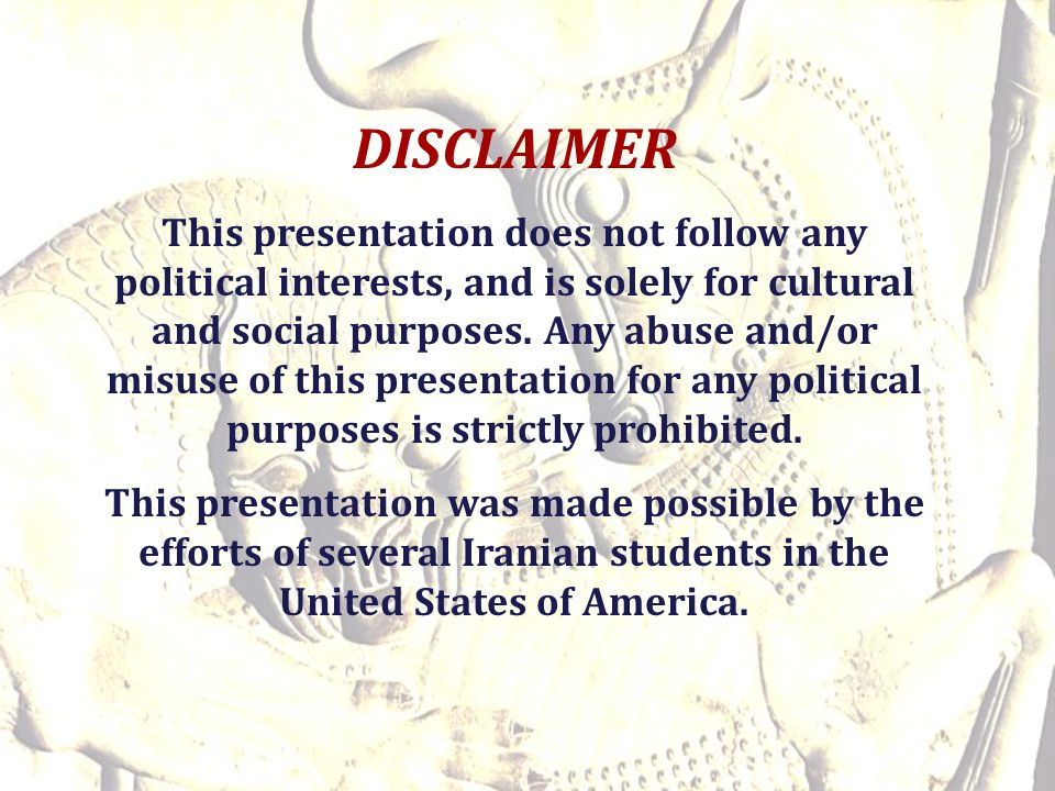 DISCLAIMER This presentation does not follow any political interests, and is solely for cultural and social purposes. Any abuse and/or misuse of this