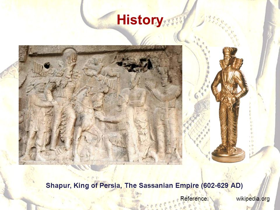 History Shapur, King of Persia, The Sassanian Empire (602-629 AD) Reference: wikipedia.org