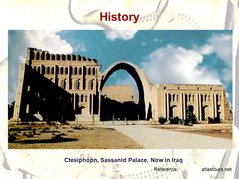 History Ctesiphopn, Sassanid Palace, Now in Iraq Reference: atlastours.net