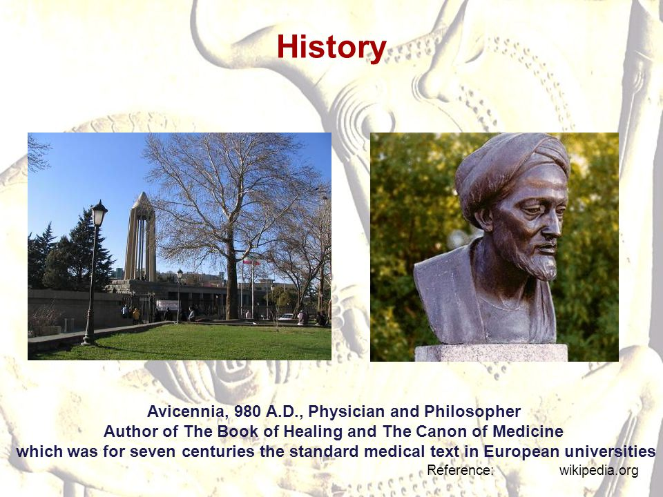 History Avicennia, 980 A.D., Physician and Philosopher Author of The Book of Healing and The Canon of Medicine which was for seven centuries the stand