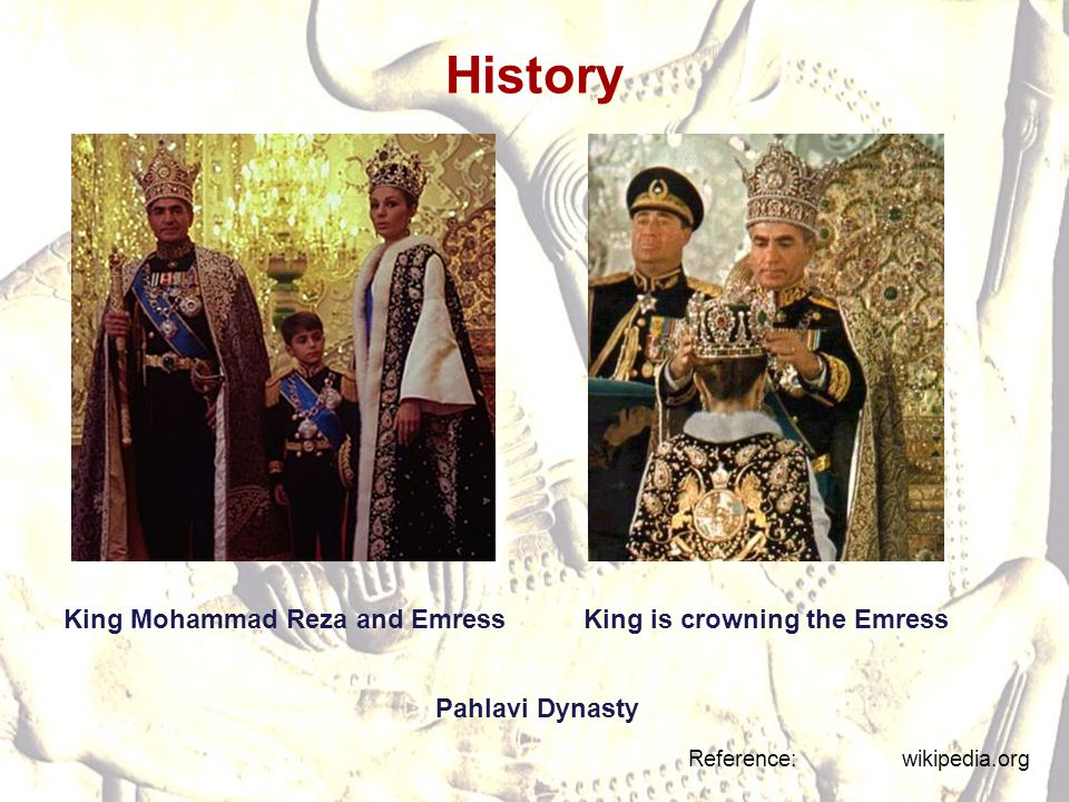 History King Mohammad Reza and Emress Reference: wikipedia.org King is crowning the Emress Pahlavi Dynasty