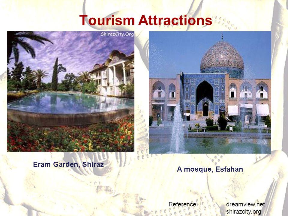 Tourism Attractions Reference: dreamview.net shirazcity.org A mosque, Esfahan Eram Garden, Shiraz