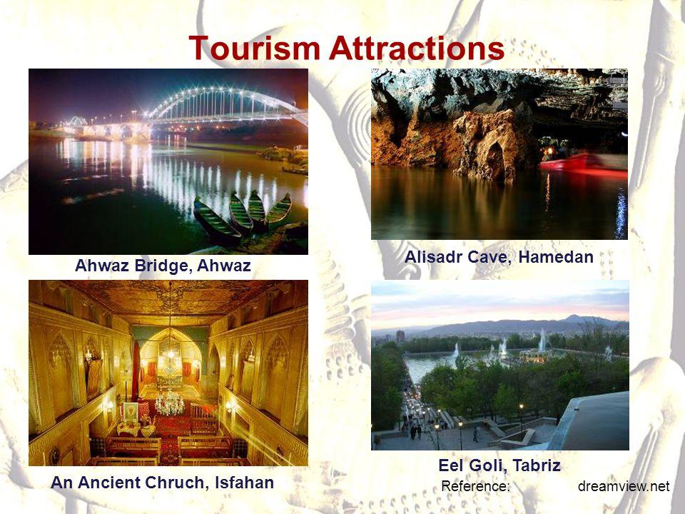 Tourism Attractions Reference: dreamview.net Ahwaz Bridge, Ahwaz Alisadr Cave, Hamedan An Ancient Chruch, Isfahan Eel Goli, Tabriz