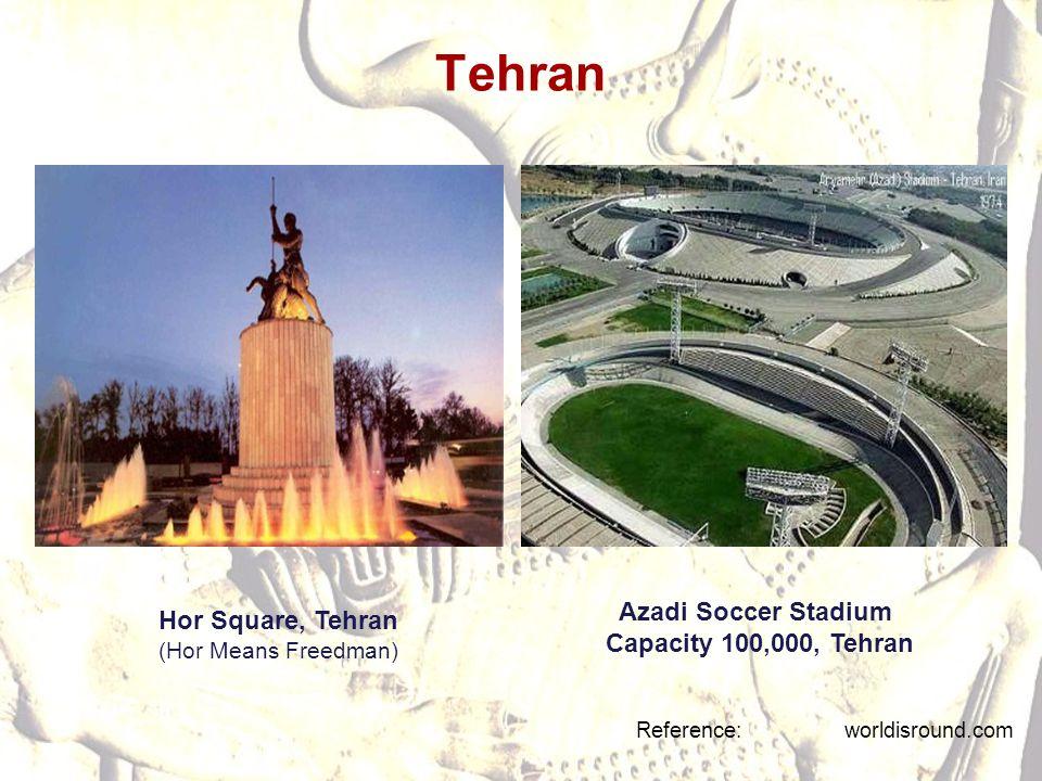 Tehran Reference: worldisround.com Azadi Soccer Stadium Capacity 100,000, Tehran Hor Square, Tehran (Hor Means Freedman)