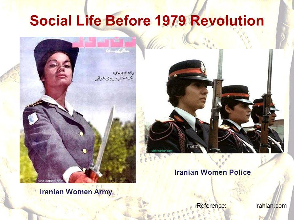 Social Life Before 1979 Revolution Reference: iranian.com Iranian Women Army Iranian Women Police