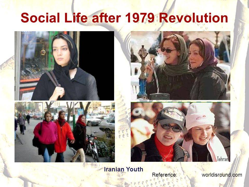 Social Life after 1979 Revolution Reference: worldisround.com Iranian Youth