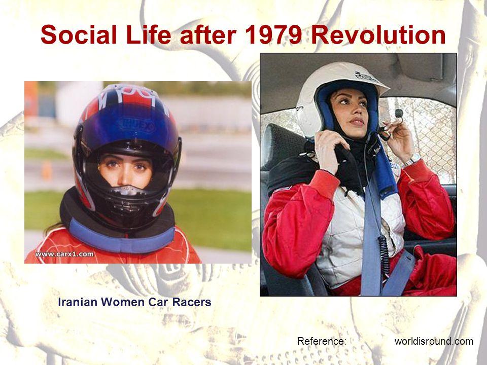Social Life after 1979 Revolution Reference: worldisround.com Iranian Women Car Racers